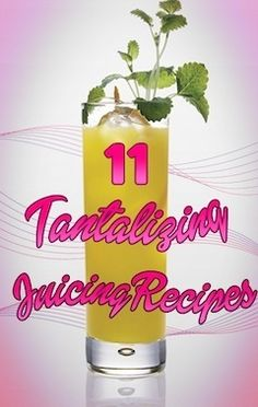 11 Tantalizing Juicing Recipes | Healthy, Fresh and Tasty