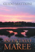 Ascoltavo le maree, an ebook by Guido Mattioni at Smashwords
