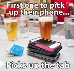 First one to pick up their phone picks up the tab...