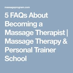 5 FAQs About Becoming a Massage Therapist | Massage Therapy & Personal Trainer School