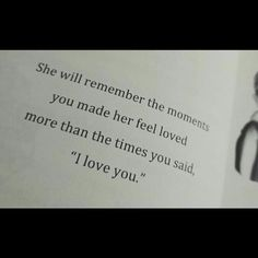 I still remember the times you made me feel loved, when I was your first priority