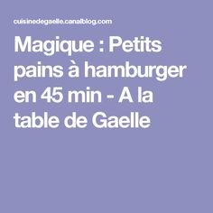 Magique : Petits pains à hamburger en 45 min - A la table de Gaelle
