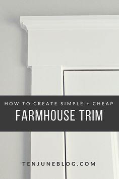 Ten June: How to Create Simple + Cheap Farmhouse Trim