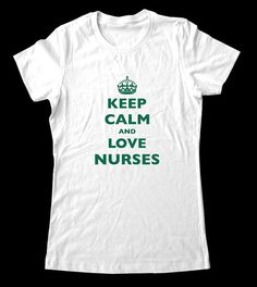 Keep Calm and Love Nurses TShirt  Printed on by keepcalmstore, $19.99    My mom needs this shirt. @Stacy Koehler
