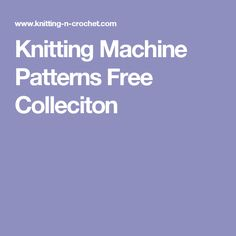 Knitting Machine Patterns Free Colleciton                              …                                                                                                                                                                                 More