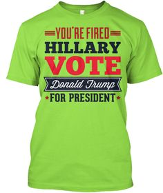 You're Fired Hillary Lime T-Shirt Front