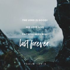 The Lord is good! His love and faithfulness will last forever.