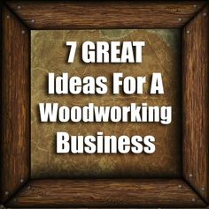 7 Successful Ideas For A Woodworking Business
