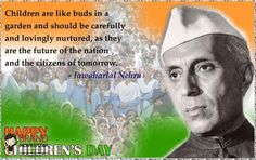 #HappyChildrensDay: Children are like buds in a garden & should be carefully & Lovingly natured, as they are the Future of Nation & citizen of tomorrow.