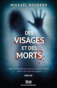 """Un thriller rythmé et captivant : """"Des visages et des morts"""" de Mickaël Koudero..."""