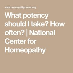 What potency should I take? How often? | National Center for Homeopathy