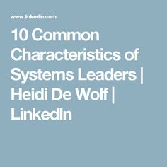10 Common Characteristics of Systems Leaders | Heidi De Wolf | LinkedIn