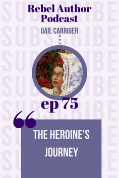 075 The Heroine's Journey with Gail Carriger - SACHA BLACK Gail Carriger, Hero's Journey, My Heart Is Breaking, Your Story, Rebel, Author, Uni, Writers, Fiction