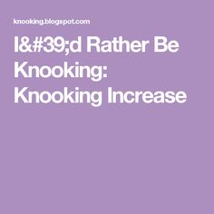 I'd Rather Be Knooking: Knooking Increase