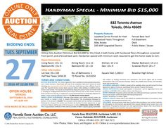 Online Only Auction – Handyman Special – Minimum Bid $15,000 at 832 Toronto, Toledo, Ohio 43609 - Bidding Ends: September 27, 2016 at 12:00 pm. 3 bed, 1 bath home with hardwood floors throughout, screened front porch, and a fenced back yard. Handyman special with minimum work required to get this home ready to rent. View brochure and bid online. Pamela Rose Auction Company, LLC.