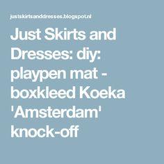 Just Skirts and Dresses: diy: playpen mat - boxkleed Koeka 'Amsterdam' knock-off