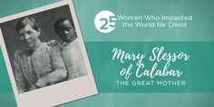 Mary Slessor's character was strong. Unhappy experiences in her home life didn't cripple her. Rather, they prepared her for what lay ahead.