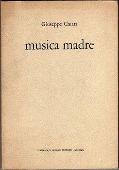 CHIARI Giuseppe, Musica madre. Milano, Prearo, (Preariana), 1973.