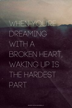 When you're dreaming with a broken heart, waking up is the hardest part | Gabby made this with Spoken.ly