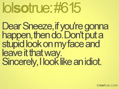 worst feeling ever: a sneeze left unsneezed!