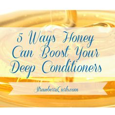 5 Ways Honey Can Boost Your Deep Conditioners