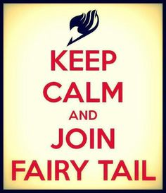 "I VOLUNTEER TO JOIN FAIRY TAIL!!! I love ""Keep Calm and...."" signs so I just had to repin this <3"