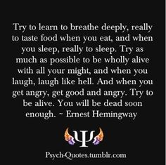 Try to learn to breathe deeply, really to taste food when you eat and when you sleep, really sleep. Quote white text on black background. Visit  http://www.counselinginsite.com/about.html for more information and resources from Counseling Insite. Knowledge is Power