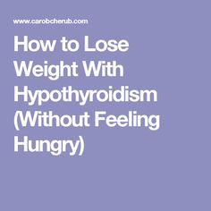 How to Lose Weight With Hypothyroidism (Without Feeling Hungry)