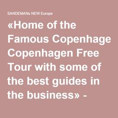 «Home of the Famous Copenhagen Free Tour with some of the best guides in the business» - SANDEMANs NEW EUROPE