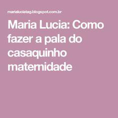 Maria Lucia: Como fazer a pala do casaquinho maternidade