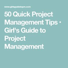 50 Quick Project Management Tips • Girl's Guide to Project Management