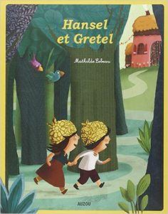 Amazon.fr - Hansel et Gretel - Mathilde Lebeau - Livres