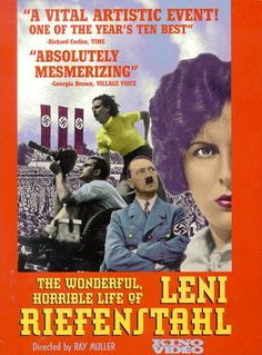 The Wonderful, Horrible Life of Leni Riefenstahl. Directed by Ray Müller.  With Leni Riefenstahl, Marlene Dietrich, Walter Frentz, Joseph Goebbels. A documentary about the life and work of Leni Riefenstahl, a German film director most notorious for making the most effective propaganda films for the Nazis.1993