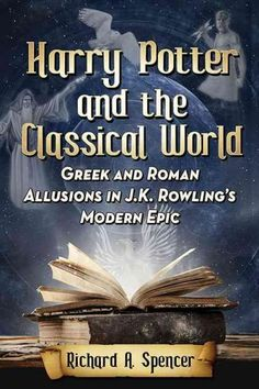 Harry Potter and the Classical World: Greek and Roman Allusions in J. K. Rowling's Modern Epic