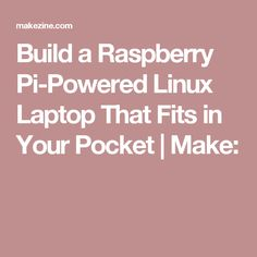 Build a Raspberry Pi-Powered Linux Laptop That Fits in Your Pocket   Make: