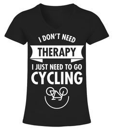 I Dont Need Therapy - I Just Need To Go Cycling Cycling T-shirt