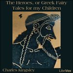 The Heroes, or Greek Fairy Tales for my Children.  By Charles Kingsley.  Read by various.  Year 3.