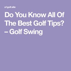 Do You Know All Of The Best Golf Tips? – Golf Swing