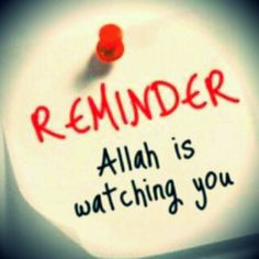 Allah is watching you. Your deeds & ations are being recorded. Even your body will testify for/against you. Ya Allah, forgive us. Islam.