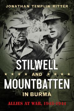 """Read """"Stilwell and Mountbatten in Burma Allies at War, by Jonathan Templin Ritter available from Rakuten Kobo. Stilwell and Mountbatten in Burma explores the relationship between American General Joseph """"Vinegar Joe"""" Stilwell and B. Burma Campaign, Red Sun Rising, Christmas Truce, American War, First World, Good Books, This Book, Ebooks, Relationship"""