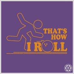 THAT´S HOW I ROLL