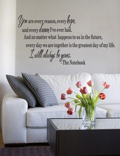 You are every reason, every hope... -The Notebook Vinyl Wall Quotes Decal