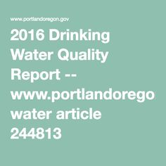 2016 Drinking Water Quality Report -- www.portlandoregon.gov water article 244813