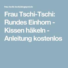 Frau Tschi-Tschi: Rundes Einhorn - Kissen häkeln - Anleitung kostenlos
