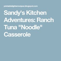 "Sandy's Kitchen Adventures: Ranch Tuna ""Noodle"" Casserole"