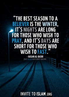 The best season to a believer is winter. Its nights are long for those who want to pray, and its days are short for those who want to fast.