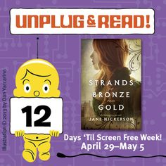 Screen Free Week has arrived! Unplug and Read STRANDS OF BRONZE AND GOLD by Jane Nickerson!