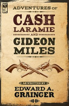 "New print edition of Adventures of Cash Laramie & Gideon Miles with a bonus short story, ""The Lawyer."""
