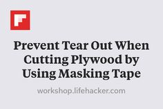 Prevent Tear Out When Cutting Plywood by Using Masking Tape http://flip.it/NFRdk