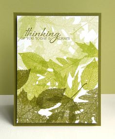 By Kara. Stamp overlapping leaves in shades of green on white cardstock -- lighter green at top, medium in middle, and darker at bottom to get an ombre effect. Add sentiment & card base. Very pretty card with simple directions!